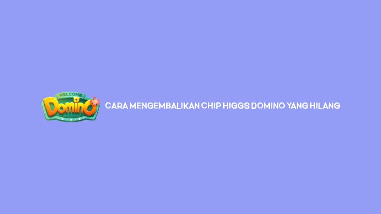 Cara Mengembalikan Chip Higgs Domino Yang Hilang
