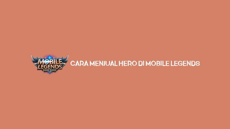 Cara Menjual Hero Di Mobile Legends