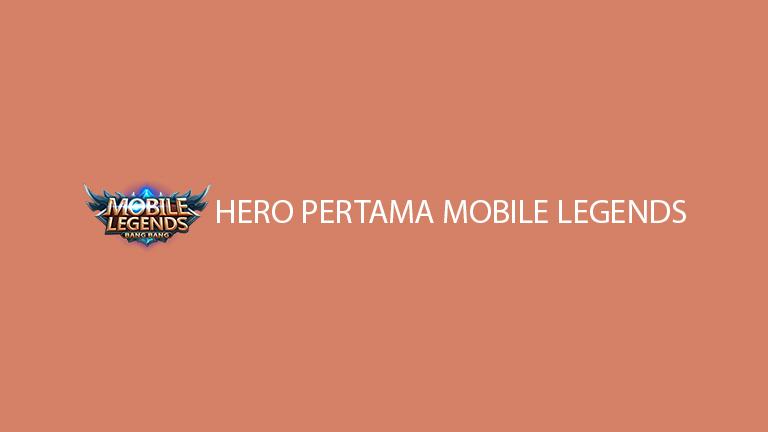 Hero Pertama Mobile Legends