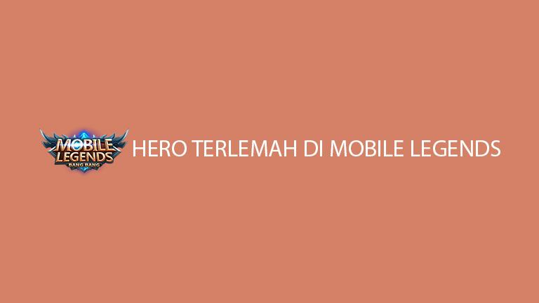 Hero Terlemah Di Mobile Legends