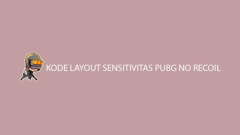 Kode Layout Sensitivitas Pubg No Recoil