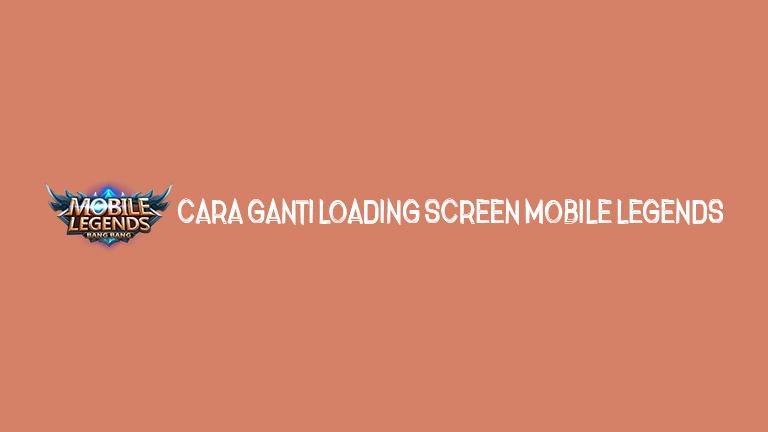 Master Mobile Legends Cara Ganti Loading Screen Mobile Legends