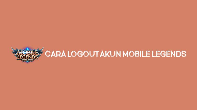 Master Mobile Legends Cara Logout Akun Mobile Legends