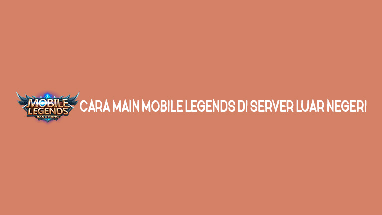 Master Mobile Legends Cara Main Mobile Legends Di Server Luar Negeri