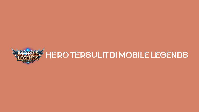Master Mobile Legends Hero Tersulit Di Mobile Legends
