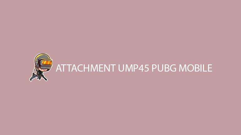 Master Pubg Attachment Ump45 Pubg Mobile