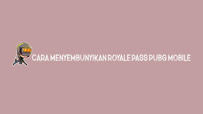 Master Pubg Cara Menyembunyikan Royale Pass Pubg Mobile