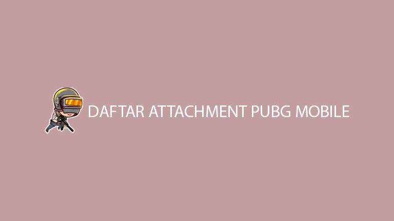 Master Pubg Daftar Attachment Pubg Mobile
