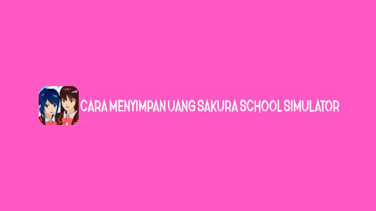 Master Sakura School Cara Menyimpan Uang Sakura School Simulator