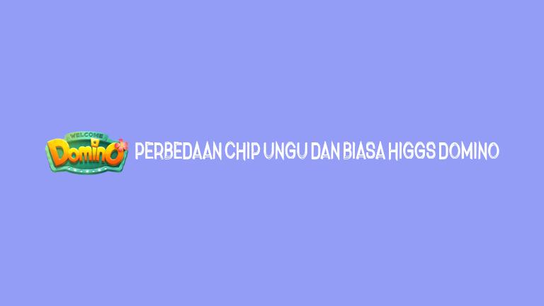 Master Higgs Domino Perbedaan Chip Ungu Dan Biasa Higgs Domino