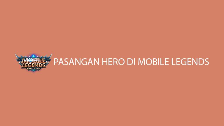 Pasangan Hero Di Mobile Legends