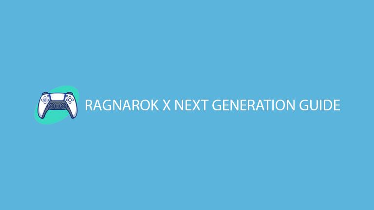 Ragnarok X Next Generation Guide