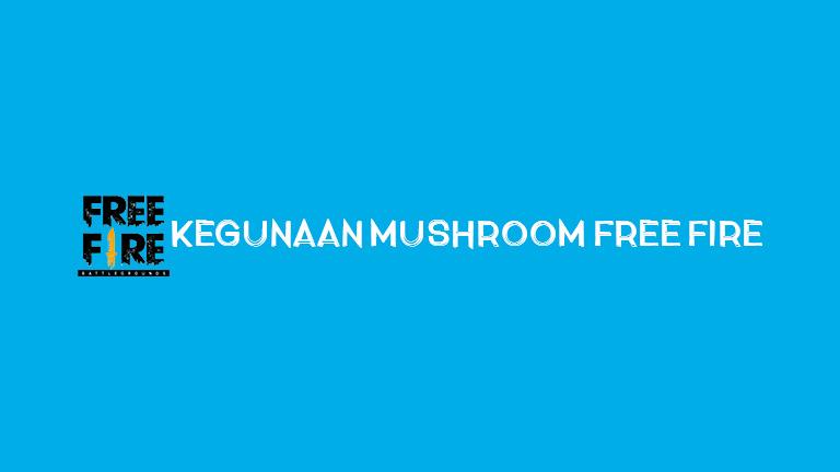 Master Freefire Kegunaan Mushroom Free Fire