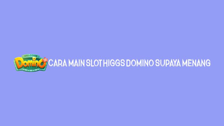 Master Higgs Domino Cara Main Slot Higgs Domino Supaya Menang