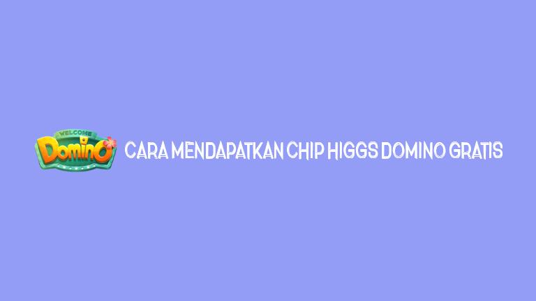 Master Higgs Domino Cara Mendapatkan Chip Higgs Domino Gratis