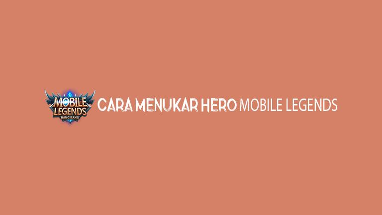 Master Cara Menukar Hero Mobile Legends