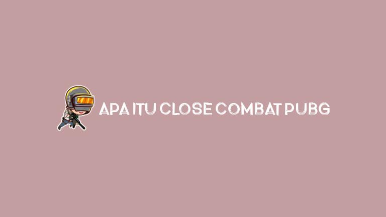 Master Pubg Apa Itu Close Combat Pubg