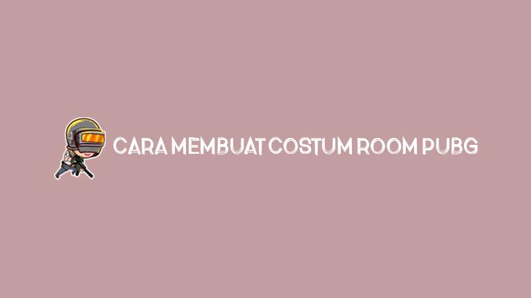 Master Pubg Cara Membuat Costum Room Pubg