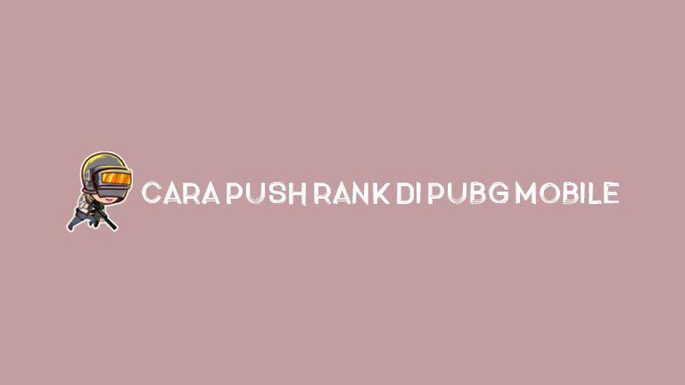 Master Pubg Cara Push Rank Di Pubg Mobile