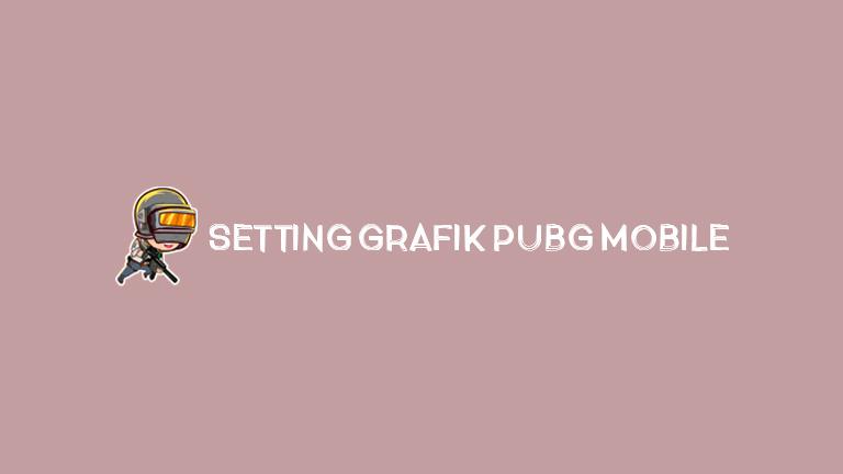 Master Pubg Setting Grafik Pubg Mobile