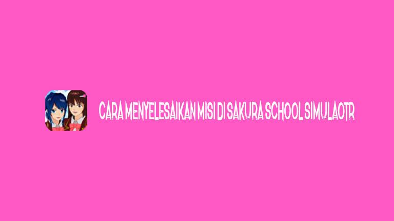 Master Sakura School Cara Menyelesaikan Misi Di Sakura School Simulator