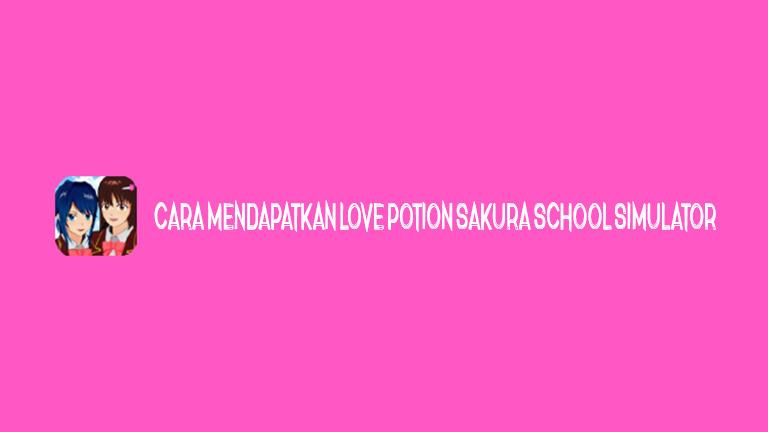 Master Sakura School Cara Mendapatkan Love Potion Sakura School Simulator