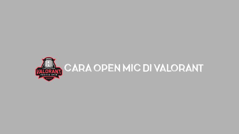 Master Valorant.jpg Cara Open Mic Di Valorant